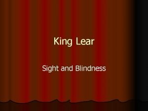 King Lear Sight and Blindness see better Lear