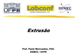 Extruso Prof Paulo Marcondes Ph D DEMEC UFPR