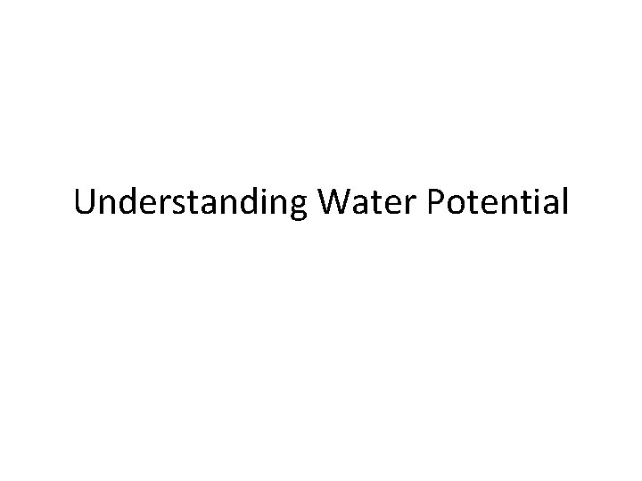 Understanding Water Potential Water Potential Water potential H