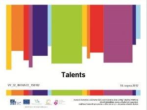Talents VY32INOVACE150102 10 srpna 2012 Autorem materilu a