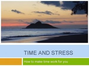 TIME AND STRESS How to make time work