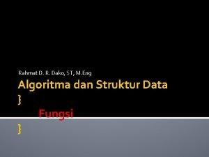 Rahmat D R Dako ST M Eng Algoritma