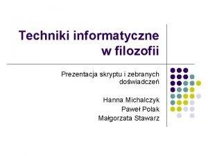Techniki informatyczne w filozofii Prezentacja skryptu i zebranych