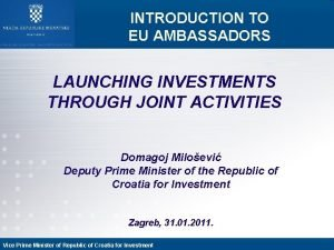 INTRODUCTION TO EU AMBASSADORS LAUNCHING INVESTMENTS THROUGH JOINT