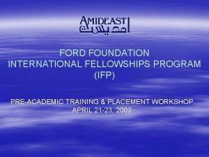 FORD FOUNDATION INTERNATIONAL FELLOWSHIPS PROGRAM IFP PREACADEMIC TRAINING