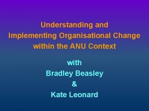 Understanding and Implementing Organisational Change within the ANU