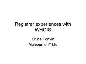 Registrar experiences with WHOIS Bruce Tonkin Melbourne IT