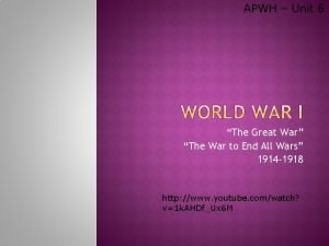 APWH Unit 6 The Great War The War