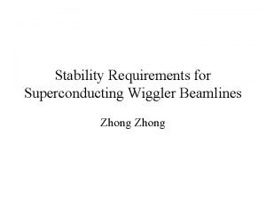 Stability Requirements for Superconducting Wiggler Beamlines Zhong NSLSII