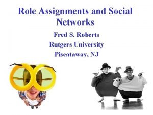 Role Assignments and Social Networks Fred S Roberts