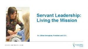Servant Leadership Living the Mission Dr Gillian Kernaghan