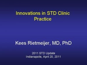 Innovations in STD Clinic Practice Kees Rietmeijer MD
