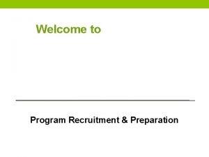 Welcome to Program Recruitment Preparation Program Preparation First