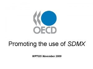 Promoting the use of SDMX WPTGS November 2009