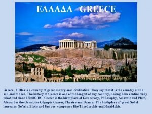 GREECE Greece Hellas is a country of great