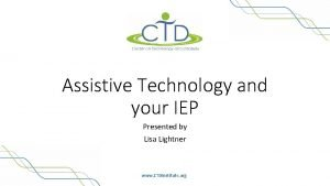 Assistive Technology and your IEP Presented by Lisa