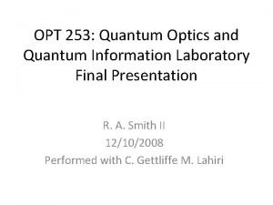 OPT 253 Quantum Optics and Quantum Information Laboratory