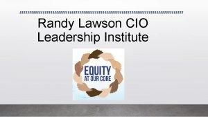 Randy Lawson CIO Leadership Institute Randy Lawson CIO