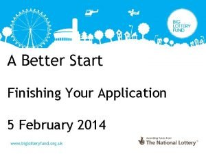 A Better Start Finishing Your Application 5 February