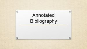 Annotated Bibliography Details Organize the sources in alphabetical
