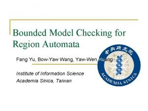 Bounded Model Checking for Region Automata Fang Yu