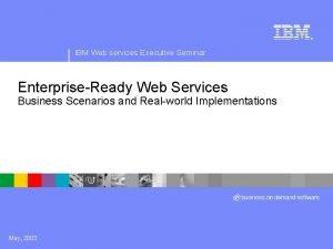 IBM Web services Executive Seminar EnterpriseReady Web Services