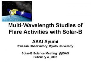 MultiWavelength Studies of Flare Activities with SolarB ASAI