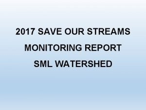2017 SAVE OUR STREAMS MONITORING REPORT SML WATERSHED