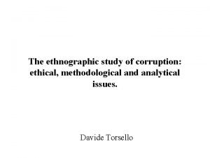 The ethnographic study of corruption ethical methodological and