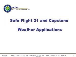 AIR TRAFFIC ORGANIZATION Safe Flight 21 and Capstone
