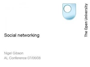 Social networking Nigel Gibson AL Conference 070608 What