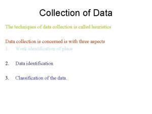 Collection of Data The techniques of data collection
