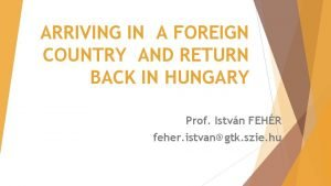 ARRIVING IN A FOREIGN COUNTRY AND RETURN BACK