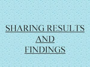 SHARING RESULTS AND FINDINGS 1 The results and