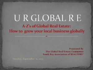 U R GLOBAL R E AZs of Global