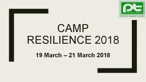 CAMP RESILIENCE 2018 19 March 21 March 2018