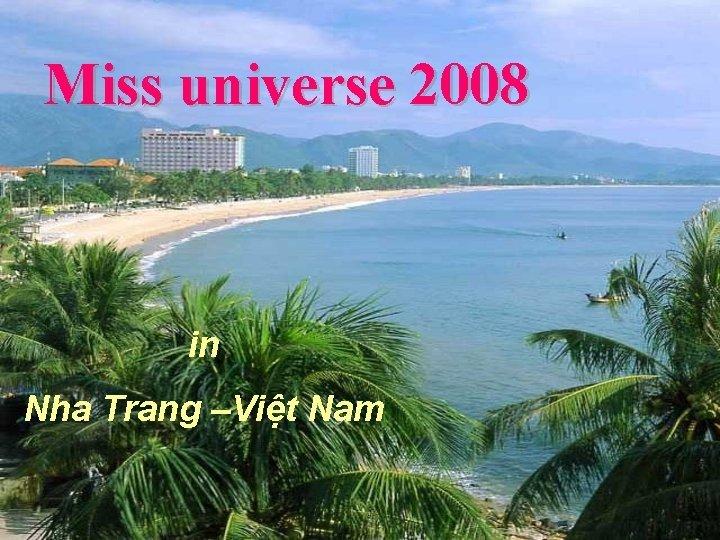 Miss universe 2008 in Nha Trang Vit Nam