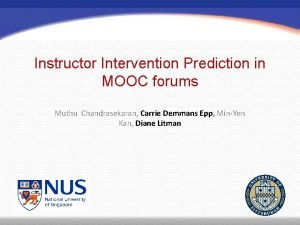Instructor Intervention Prediction in MOOC forums Muthu Chandrasekaran