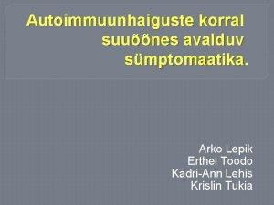 Autoimmuunhaiguste korral suunes avalduv smptomaatika Arko Lepik Erthel