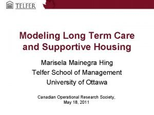 Modeling Long Term Care and Supportive Housing Marisela