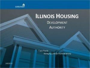 ILLINOIS HOUSING DEVELOPMENT AUTHORITY Tara Pavlik Managing Director