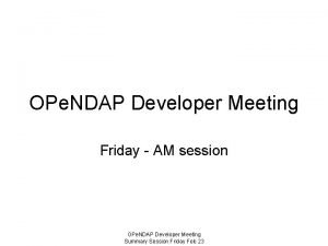 OPe NDAP Developer Meeting Friday AM session OPe