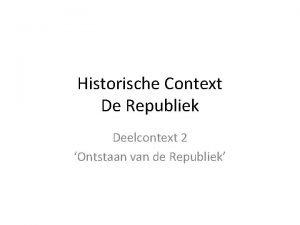 Historische Context De Republiek Deelcontext 2 Ontstaan van