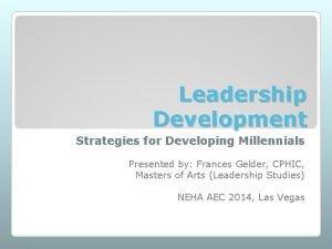 Leadership Development Strategies for Developing Millennials Presented by