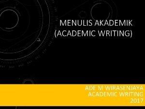 MENULIS AKADEMIK ACADEMIC WRITING ADE M WIRASENJAYA ACADEMIC