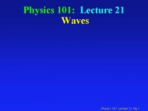 Physics 101 Lecture 21 Waves Physics 101 Lecture