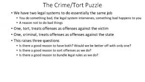 The CrimeTort Puzzle We have two legal systems