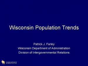 Wisconsin Population Trends Patrick J Farley Wisconsin Department