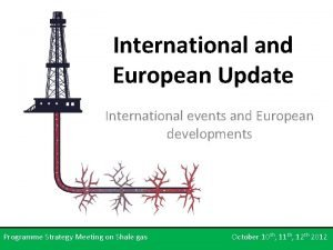 International and European Update International events and European