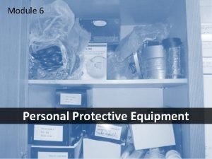 Module 6 Personal Protective Equipment 1 Objectives After